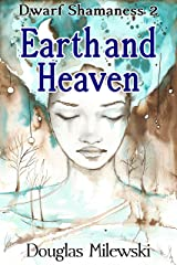 Earth and Heaven (Dwarf Shamaness Book 2) Kindle Edition
