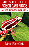 Facts About The Poison Dart Frogs (A Picture Book For Kids 50)