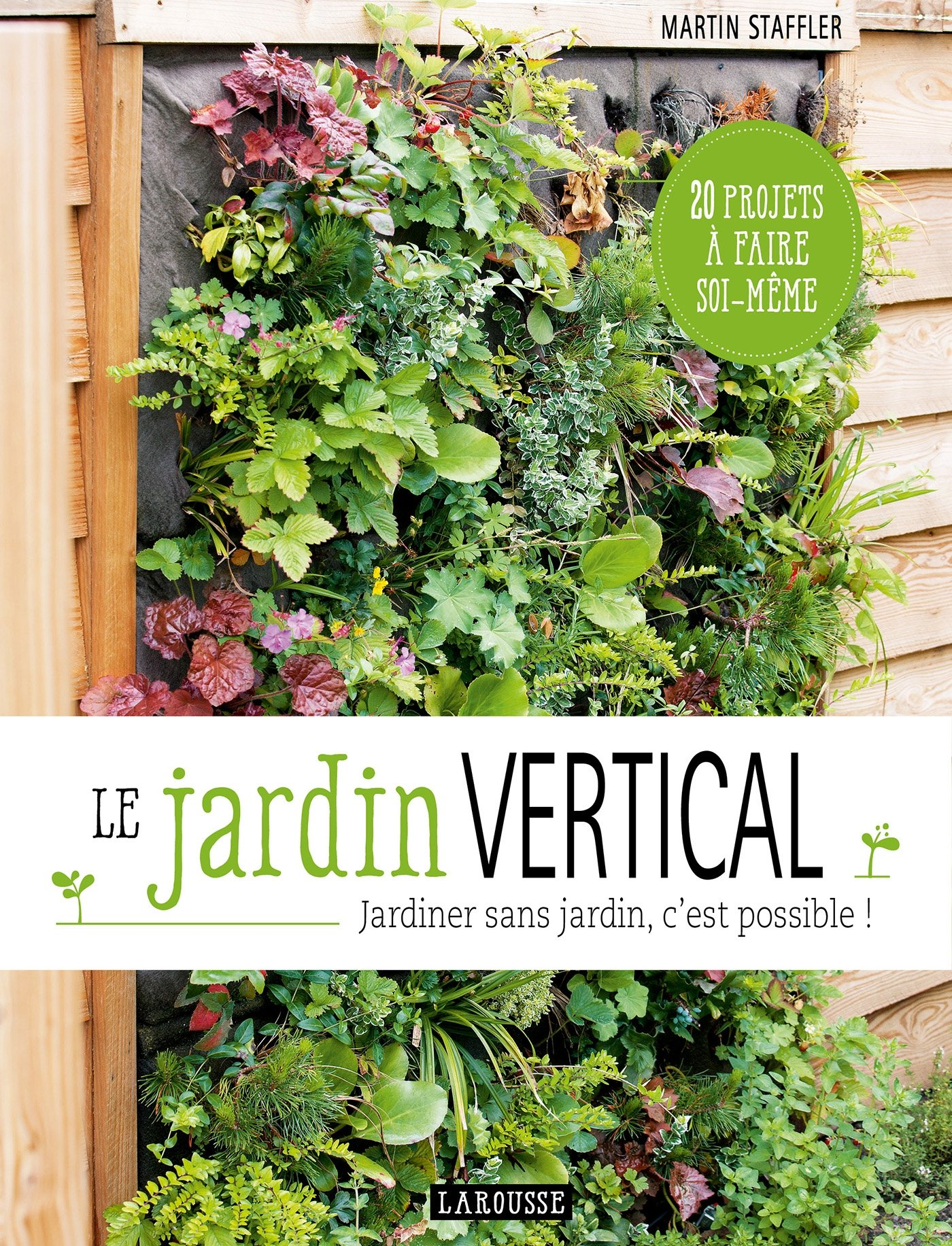 Le jardin vertical: Jardiner sans jardin, cest possible! Hors Collection - Jardin: Amazon.es: Staffler, Martin: Libros en idiomas extranjeros