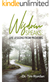 Wisdom Speaks: Life Lessons from Proverbs