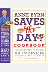 Anne Byrn Saves the Day! Cookbook: 125 Guaranteed-to-Please, Go-To Recipes to Rescue Any Occasion Paperback