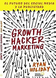 Growth Hacker Marketing. El futuro del Social Media y la Publicidad (Títulos Especiales) (Spanish Edition)