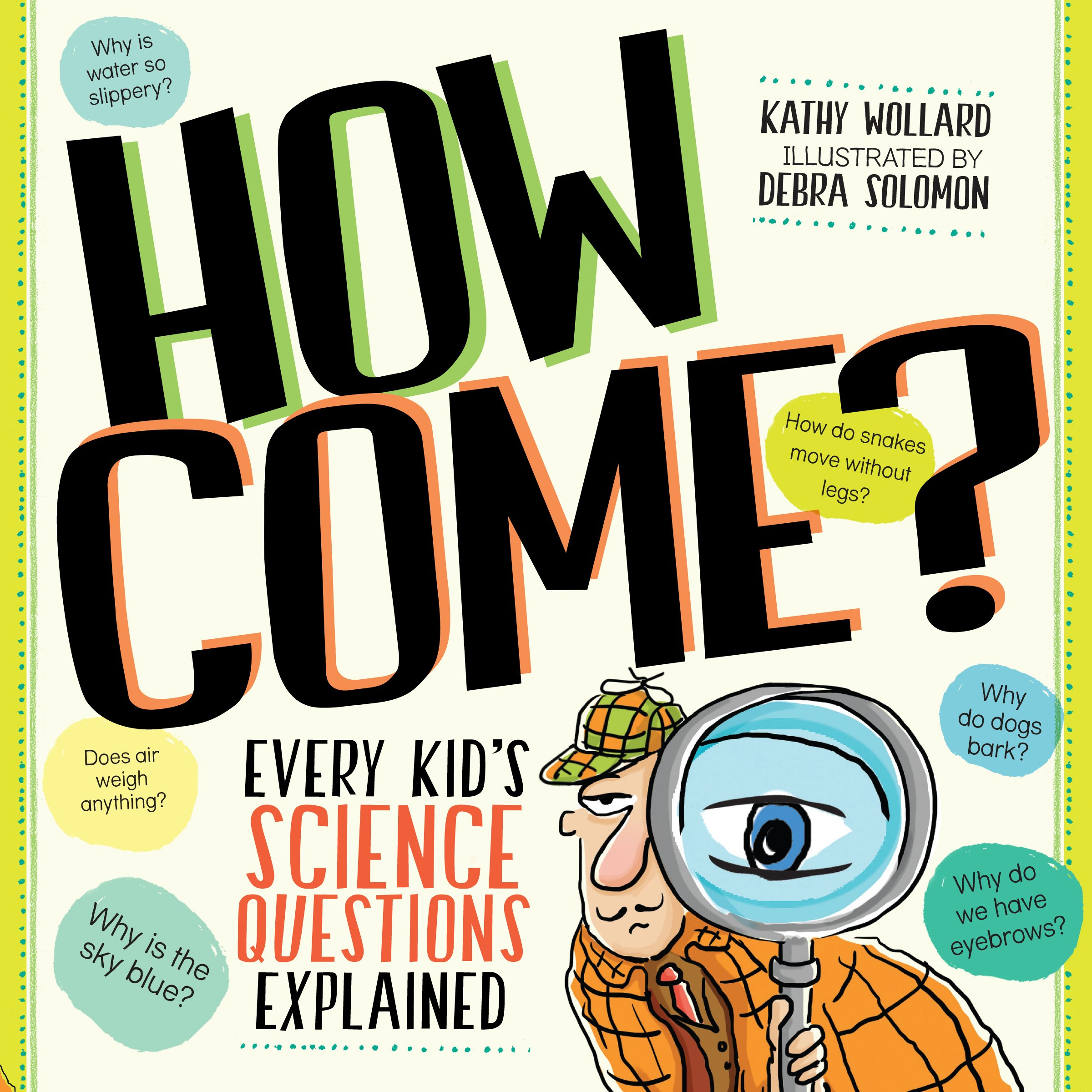 How Come?: Every Kid's Science Questions Explained: Kathy