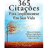 365 Citações Para Implementar Em Sua Vida: Palavras de Sabedoria Poderosas, Inspiradoras e Transformadoras Para Alegrar Seus