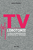 TV lobotomie: La vérité scientifique sur les effets de la télévision - Essai (L'inconnu)