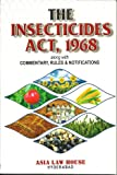 The Insecticides Act, 1968 - Alongwith Commentary, Rules & Notifications