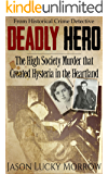 Deadly Hero: The High Society Murder that Created Hysteria in the Heartland (English Edition)