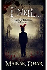 I, Neil: An Alice in Deadland Adventure (Alice, No. 8) Kindle Edition