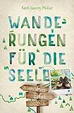 Eifel. Wanderungen für die Seele: 20 Wohlfühlwege