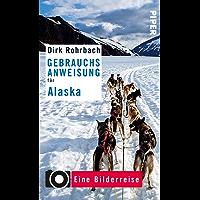 Gebrauchsanweisung für Alaska: Eine Bilderreise (Gebrauchsanweisung Alaska 2)