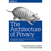 The Architecture of Privacy: On Engineering Technologies that Can Deliver Trustworthy Safeguards (English Edition)