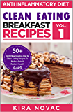 Clean Eating: Anti-Inflammatory Breakfast Recipes: 50+ Anti Inflammation Diet & Clean Eating Recipes To Reduce Pain And Restore Health (Anti-Inflammatory Diet, Clean Eating Recipes, Cookbook Book 1)