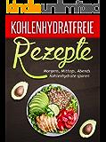 Kohlenhydratfreie Rezepte: Morgens, Mittags, Abends Kohlenhydrate sparen