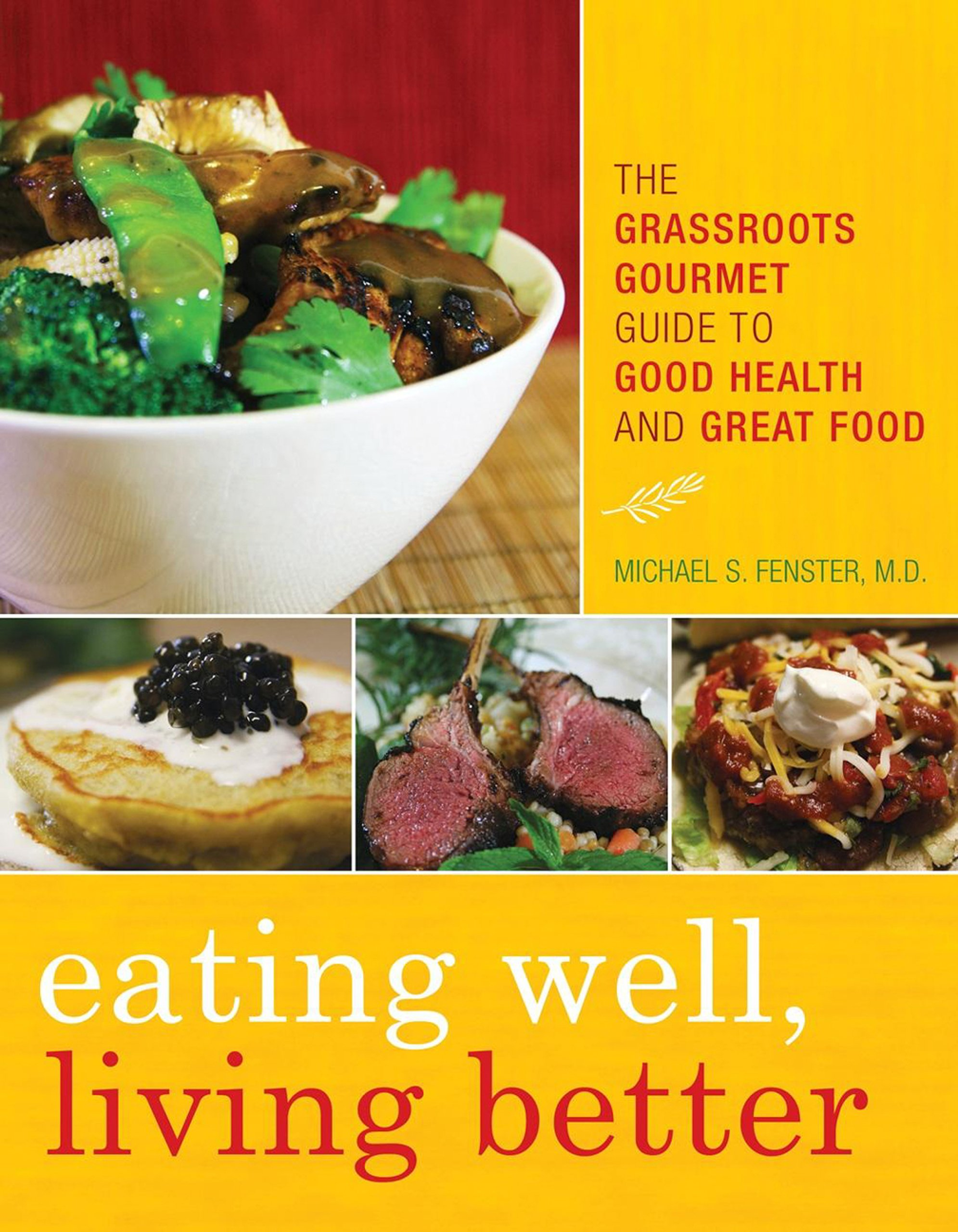 Food and good health - Eating Well Living Better The Grassroots Gourmet Guide To Good Health And Great Food Michael S Fenster 9781442213401 Amazon Com Books