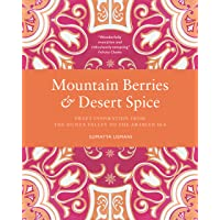 Mountain Berries and Desert Spice: Sweet Inspiration From the Hunza Valley to the Arabian Sea