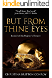But From Thine Eyes: Scintillating historical drama set in an Edwardian English theatre (His Majesty's Theatre Book 2)