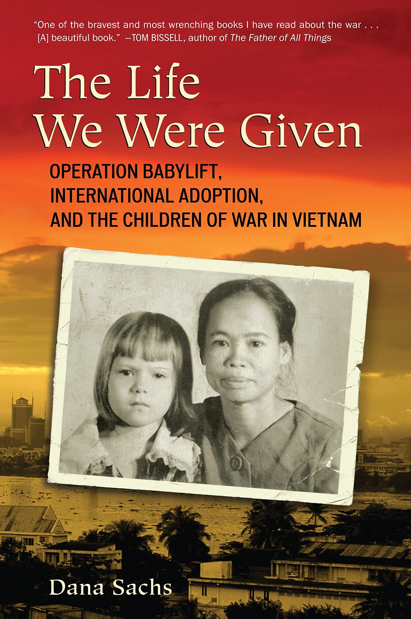 The Life We Were Given: Operation Babylift, International Adoption, and the  Children of War in Vietnam Paperback – Jul 26 2011