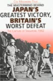 Japan's Greatest Victory, Britain's Worst Defeat: Capture and Fall of Singapore, 1942
