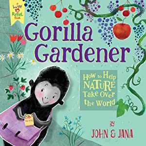 Gorilla Gardener: How To Help Nature Take Over the World (Wee Rebel)