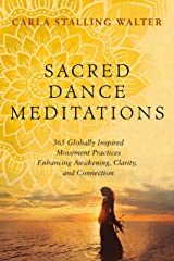 Sacred Dance Meditations: 365 Globally Inspired Movement Practices Enhancing Awakening, Clarity, and Connection Kindle Edition