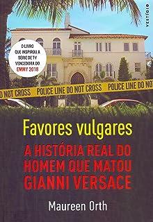 0a0ce4a94 Favores vulgares - A história real do homem que matou Gianni Versace
