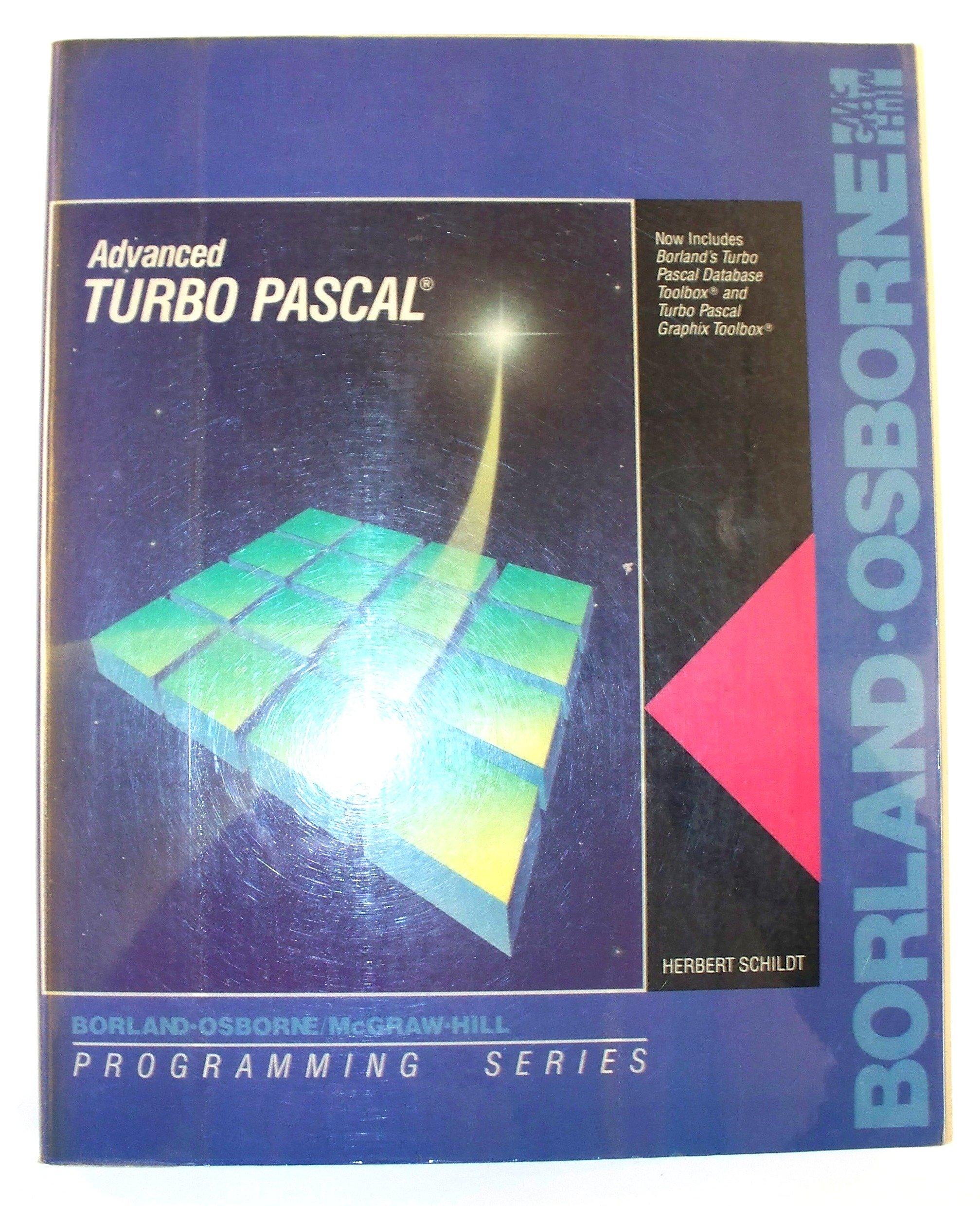 Advanced Turbo Pascal: Now Includes Borlands Turbo Pascal Database Toolbox and Turbo Pascal Graphix Toolbox (Programming Series): Herbert Schildt: ...