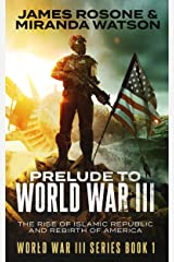 Prelude to World War III: The Rise of the Islamic Republic and the Rebirth of America (World War III Series Book 1) Kindle Edition