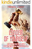 Leader of yourself: Regain your self esteem and become the leader of your life in 5 steps (Leads your life Book 2)