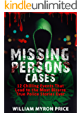 Missing Persons Cases: 12 Chilling Events That Lead to the Most Bizarre True Police Stories Ever (Missing People) (English Edition)