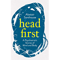 Head First: A Psychiatrist's Stories of Mind and Body (English Edition)