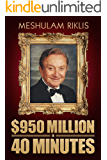 950 Million in 40 Minutes: An Amazing Roller Coaster Biography of a Financial Mastermind