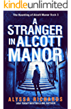 A Stranger in Alcott Manor: A Contemporary Gothic Romance Novel: (The Alcott Manor Trilogy, Book 3)