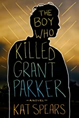 The Boy Who Killed Grant Parker: A Novel Kindle Edition