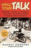 Small Town Talk: Bob Dylan, The Band, Van Morrison, Janis Joplin, Jimi Hendrix & Friends in the Wild Years of Woodstock