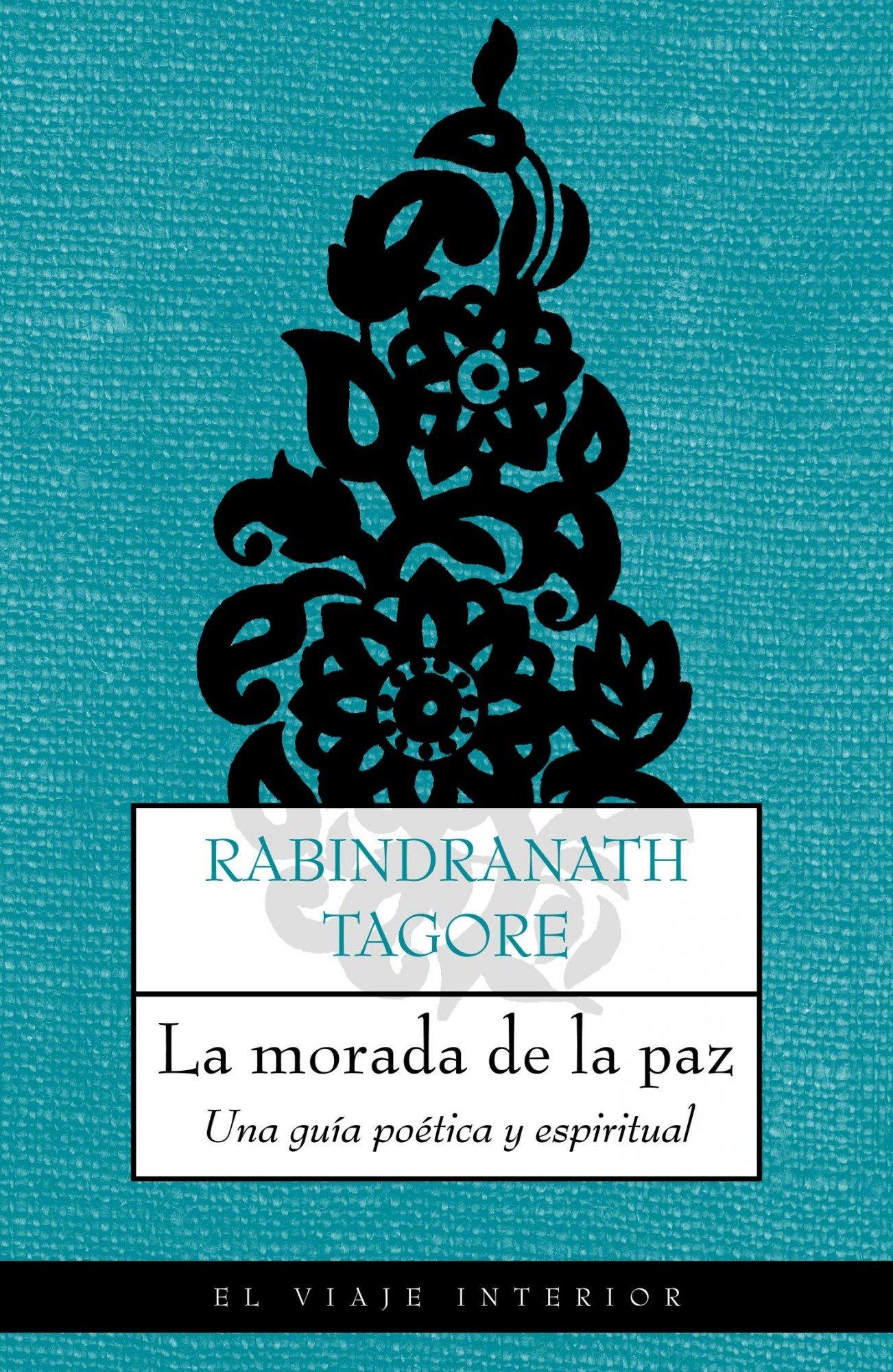La morada de la paz: Una guia poetica y espiritual (El Viaje Interior) Tapa blanda – 25 oct 2004 Rabindranath Tagore Rosa Alapont Calderaro Ediciones Oniro 8489920877