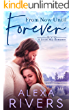 From Now Until Forever: A Best Friend's Brother Small Town Romance (Little Sky Romance Book 3)