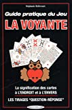 Guide pratique du jeu la Voyante : La signification des 32 cartes à l'envers ou à l'endroit, les méthodes de tirages