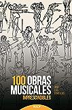 100 obras musicales imprescindibles (Historia y Biografías)