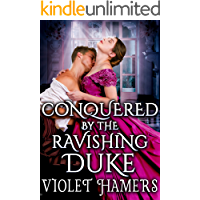 Conquered by the Ravishing Duke: A Steamy Historical Regency Romance Novel