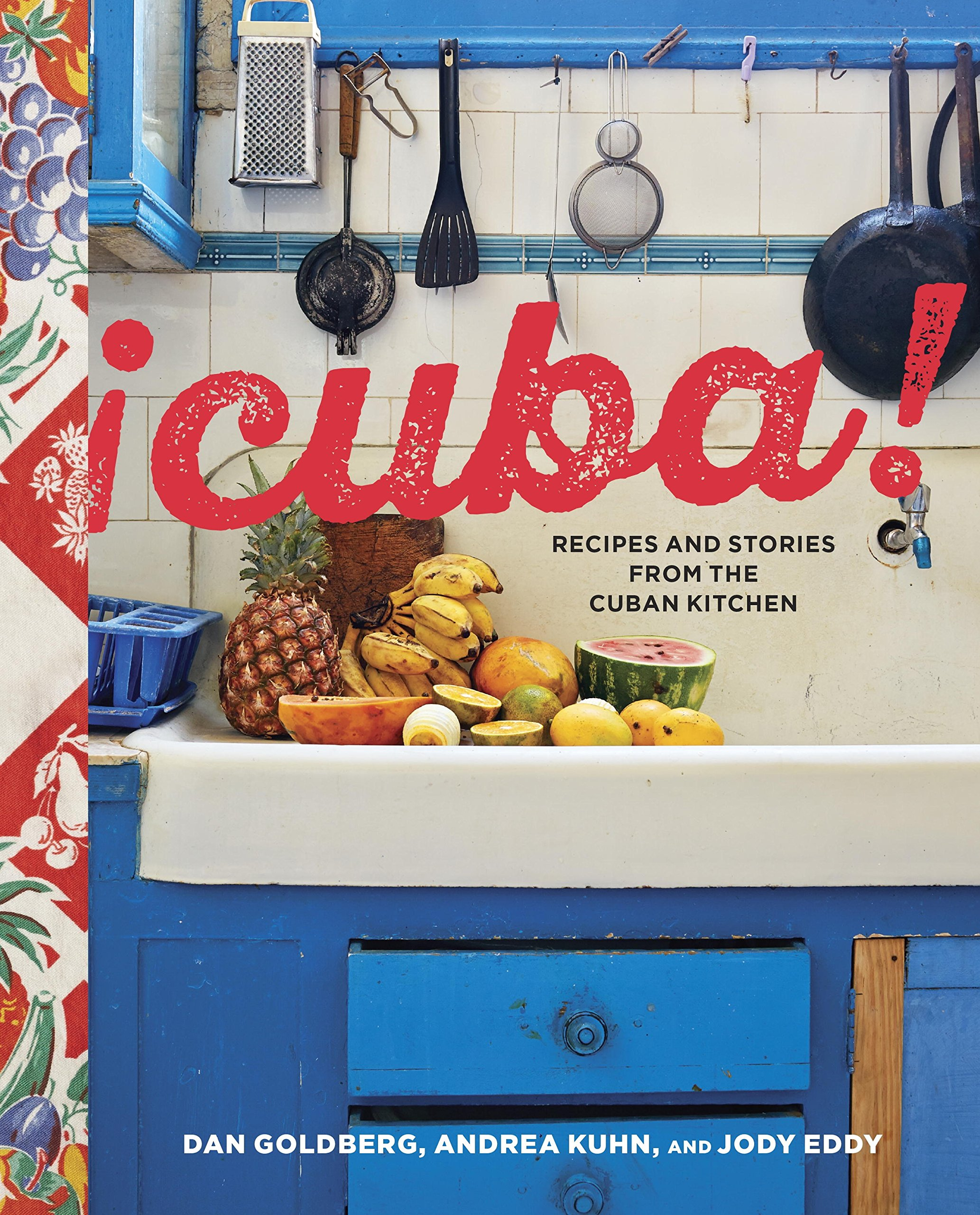 Recipes And Stories From The Cuban Kitchen: Dan Goldberg, Andrea Kuhn, Jody  Eddy: 9781607749868: Amazon.com: Books