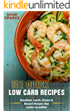 Low Carb: 101 Quick Low Carb Recipes: Breakfast, Lunch, Dinner & Dessert Recipes that tastes incredible (English Edition)