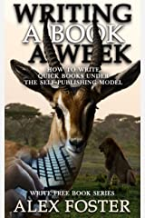 Writing a Book a Week: How to Write Quick Books Under the Self-Publishing Model. Write Free Book Series Kindle Edition
