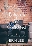 Between the Cushions: a poetry collection
