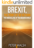 Brexit, The Point of No Return: The Unravelling of the Modern World