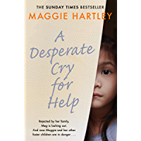 A Desperate Cry for Help: Rejected by her family, Meg is lashing out. And now Maggie and her other foster children are in danger… (A Maggie Hartley Foster Carer Story)