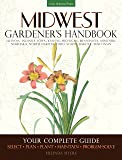 Midwest Gardener's Handbook: Your Complete Guide: Select - Plan - Plant - Maintain - Problem-solve - Illinois, Indiana…
