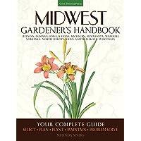 Midwest Gardener's Handbook: Your Complete Guide: Select - Plan - Plant - Maintain - Problem-solve - Illinois, Indiana, Iowa, Kansas, Michigan, Minnesota, Missouri, Nebraska, North Dakota, Ohio, South Dakota, Wisconsin