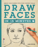 Draw Faces in 15 Minutes: Amaze your friends with your portrait skills (Draw in 15 Minutes) (English Edition)