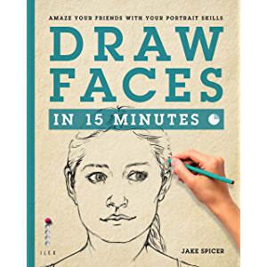 Draw Faces in 15 Minutes: Amaze your friends with your portrait skills