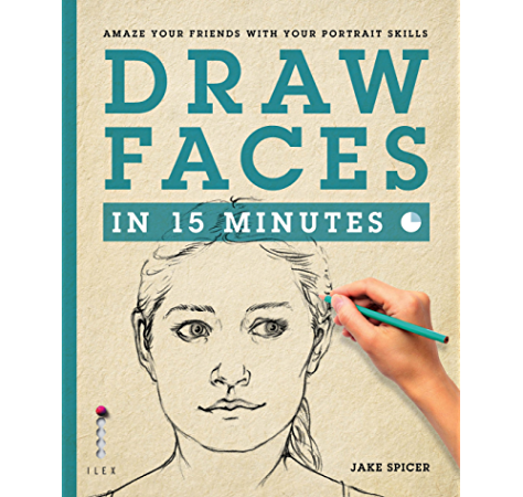 Amazon Com Draw Faces In 15 Minutes Amaze Your Friends With Your Portrait Skills Ebook Spicer Jake Kindle Store